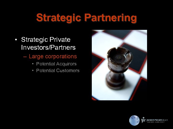 Strategic Partnering • Strategic Private Investors/Partners – Large corporations • Potential Acquirors • Potential