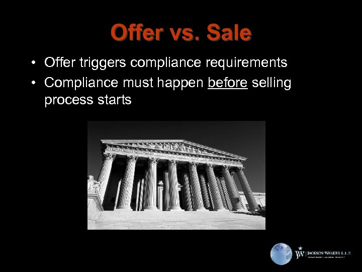Offer vs. Sale • Offer triggers compliance requirements • Compliance must happen before selling