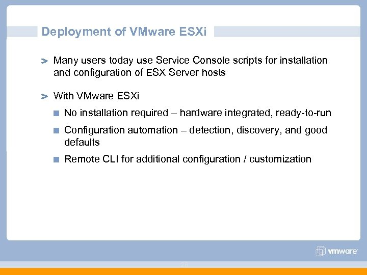 Deployment of VMware ESXi Many users today use Service Console scripts for installation and
