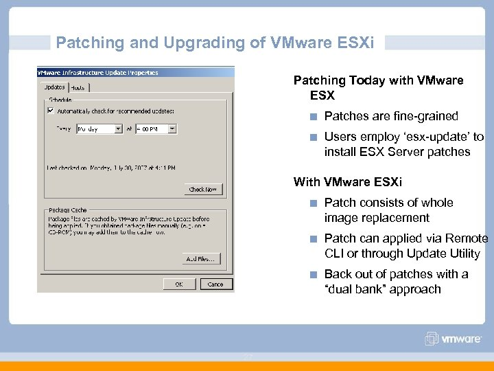 Patching and Upgrading of VMware ESXi Patching Today with VMware ESX Patches are fine-grained