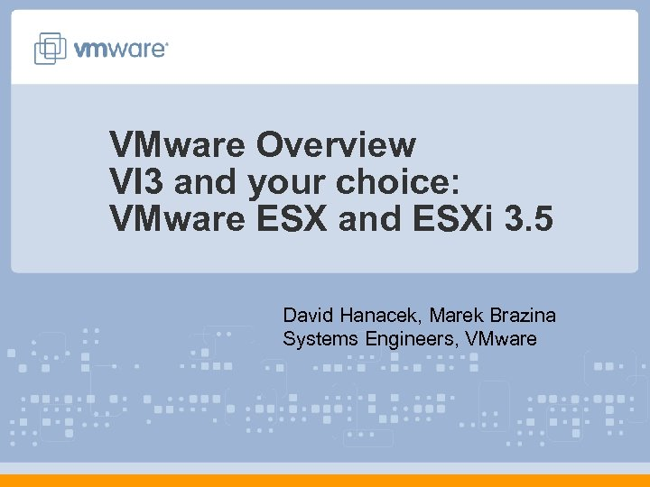 VMware Overview VI 3 and your choice: VMware ESX and ESXi 3. 5 David