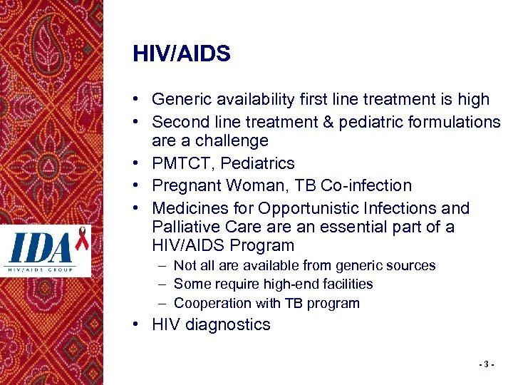 HIV/AIDS • Generic availability first line treatment is high • Second line treatment &