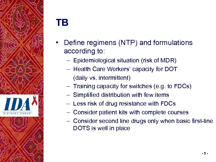 TB • Define regimens (NTP) and formulations according to: – Epidemiological situation (risk of