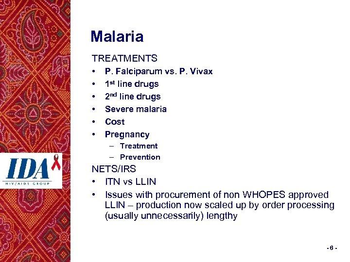 Malaria TREATMENTS • • • P. Falciparum vs. P. Vivax 1 st line drugs