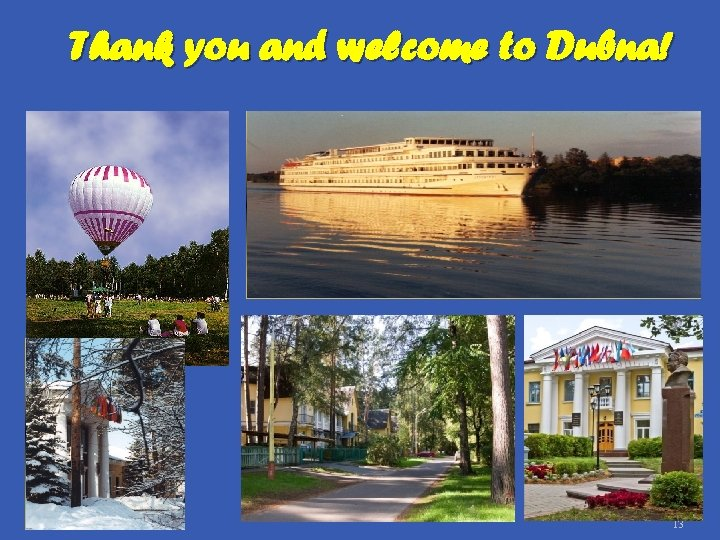 Thank you and welcome to Dubna! 13