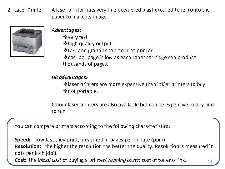 2. Laser Printer A laser printer puts very fine powdered plastic (called toner) onto