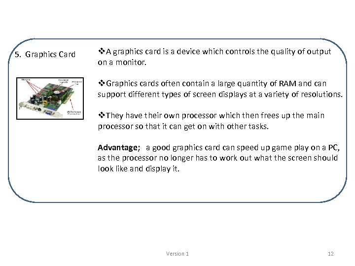 5. Graphics Card v. A graphics card is a device which controls the quality