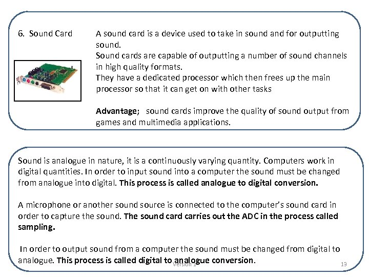6. Sound Card A sound card is a device used to take in sound