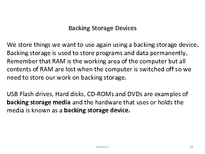 Backing Storage Devices We store things we want to use again using a backing