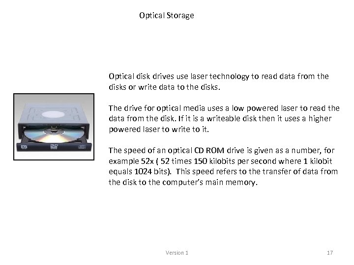Optical Storage Optical disk drives use laser technology to read data from the disks