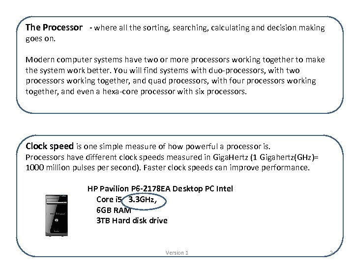 The Processor - where all the sorting, searching, calculating and decision making goes on.
