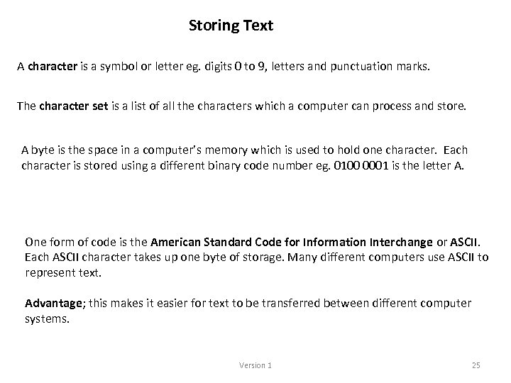 Storing Text A character is a symbol or letter eg. digits 0 to 9,