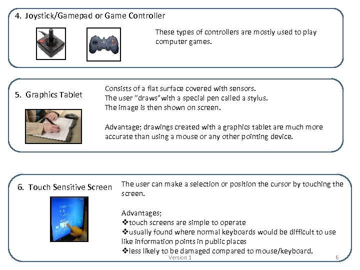 4. Joystick/Gamepad or Game Controller These types of controllers are mostly used to play