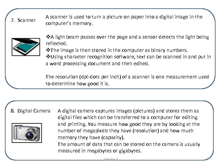 7. Scanner A scanner is used to turn a picture on paper into a