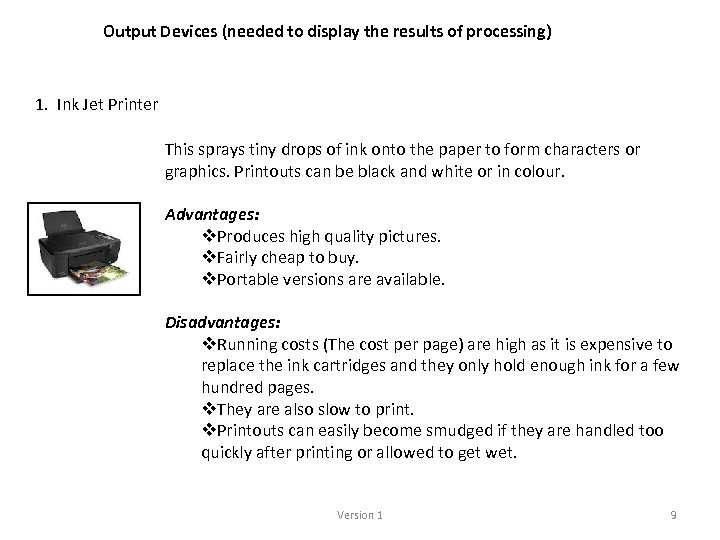 Output Devices (needed to display the results of processing) 1. Ink Jet Printer This