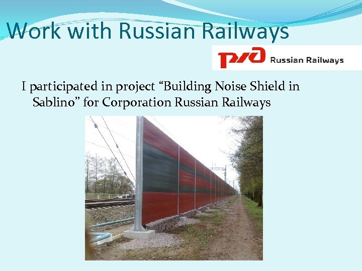 """Work with Russian Railways I participated in project """"Building Noise Shield in Sablino"""" for"""