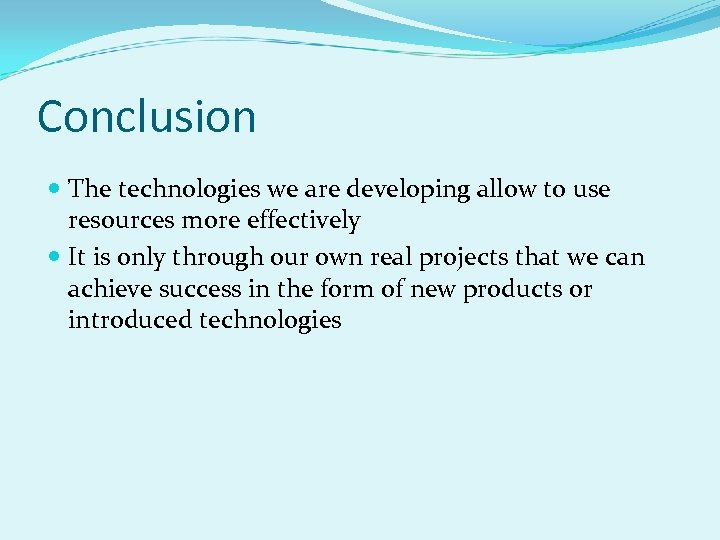 Conclusion The technologies we are developing allow to use resources more effectively It is