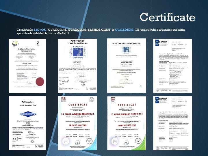 Certificate Certificarile ISO 9001, QUALICOAT- SEASIDE CLASS si QUALIDECO, CE pentru Usile sectionale reprezinta