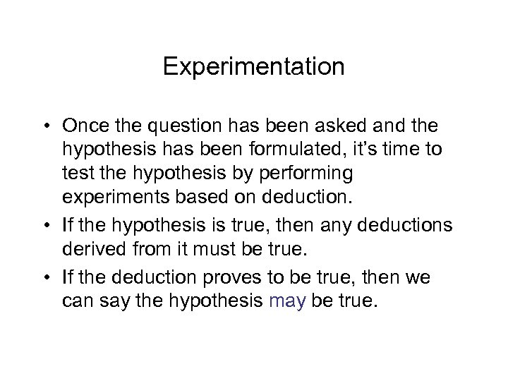Experimentation • Once the question has been asked and the hypothesis has been formulated,
