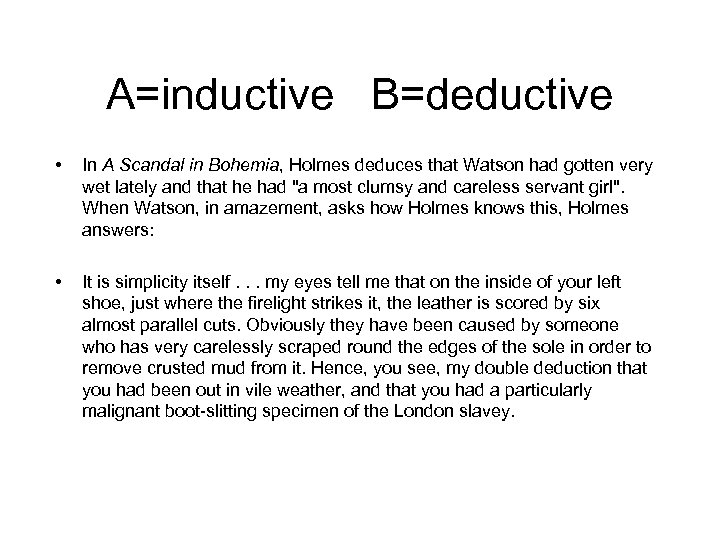 A=inductive B=deductive • In A Scandal in Bohemia, Holmes deduces that Watson had gotten