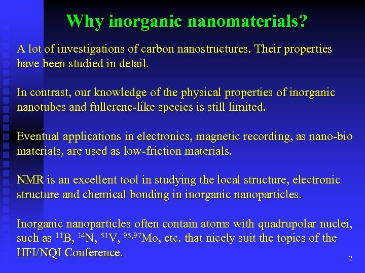 Why inorganic nanomaterials? A lot of investigations of carbon nanostructures. Their properties have been