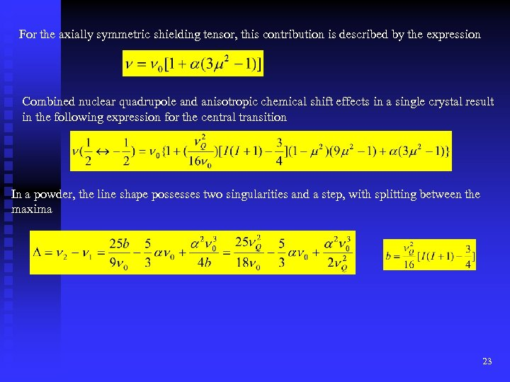 For the axially symmetric shielding tensor, this contribution is described by the expression Combined