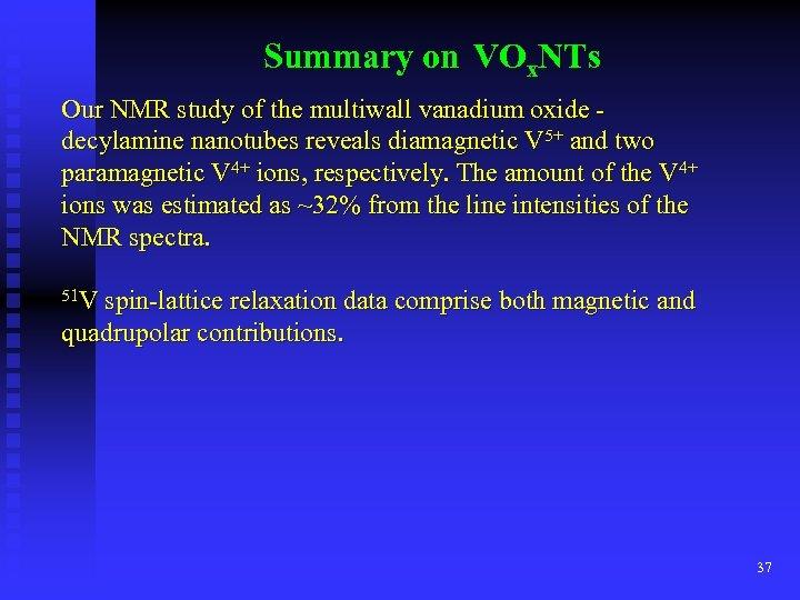 Summary on VOx. NTs Our NMR study of the multiwall vanadium oxide decylamine nanotubes
