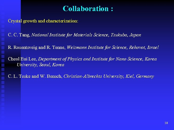Collaboration : Crystal growth and characterization: C. C. Tang, National Institute for Materials Science,