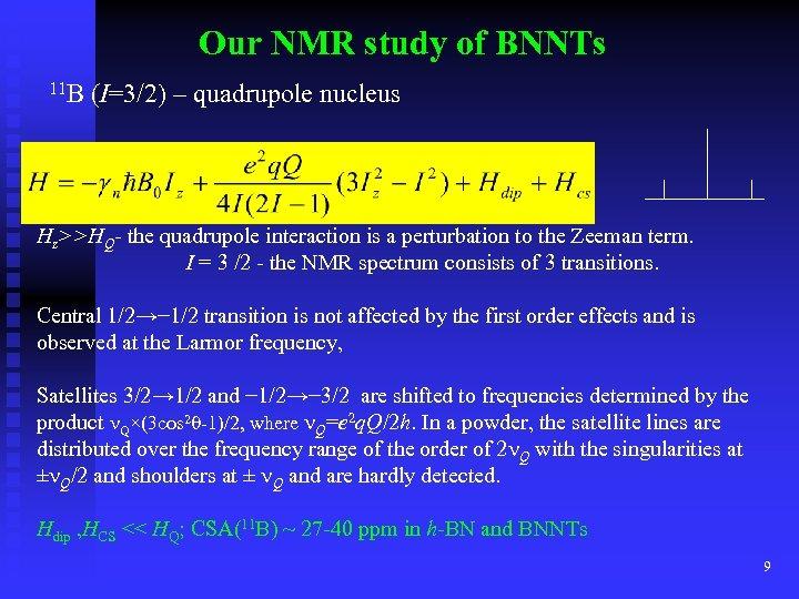 Our NMR study of BNNTs 11 B (I=3/2) – quadrupole nucleus Hz>>HQ- the quadrupole