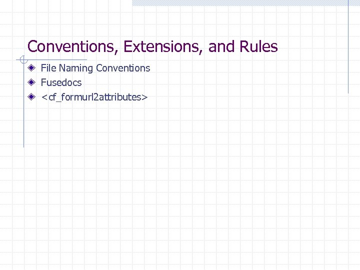 Conventions, Extensions, and Rules File Naming Conventions Fusedocs <cf_formurl 2 attributes>