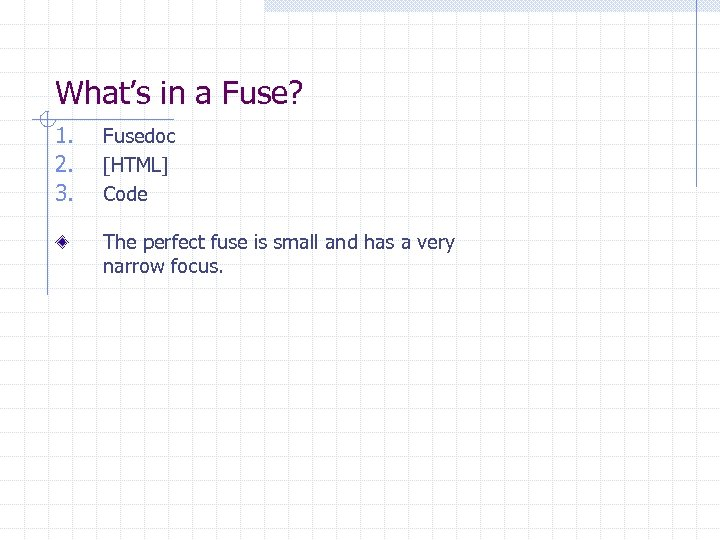 What's in a Fuse? 1. 2. 3. Fusedoc [HTML] Code The perfect fuse is