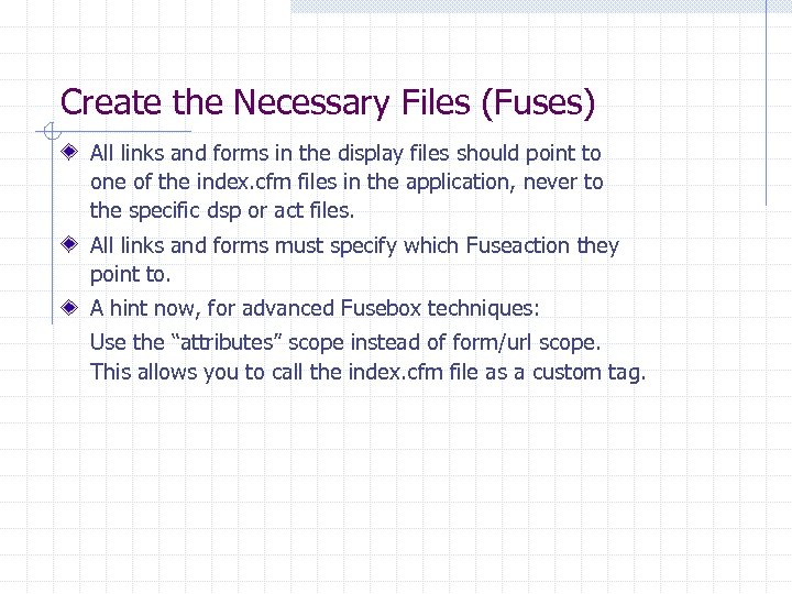 Create the Necessary Files (Fuses) All links and forms in the display files should