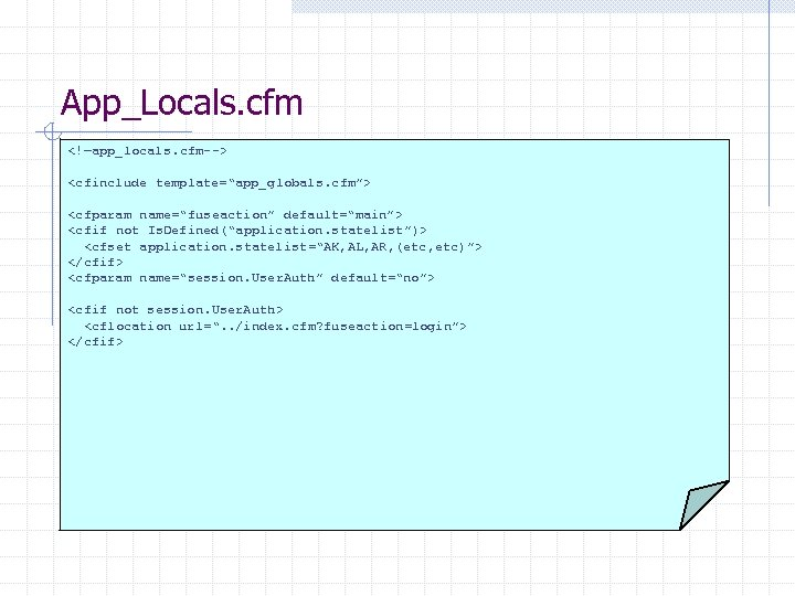 "App_Locals. cfm <!—app_locals. cfm--> <cfinclude template=""app_globals. cfm""> <cfparam name=""fuseaction"" default=""main""> <cfif not Is. Defined(""application."