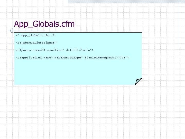 "App_Globals. cfm <!—app_globals. cfm--> <cf_formurl 2 attribues> <cfparam name=""fuseaction"" default=""main""> <cfapplication Name=""Nats. Fusebox. App"