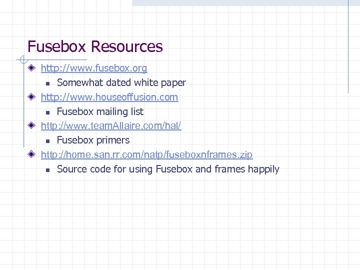 Fusebox Resources http: //www. fusebox. org n Somewhat dated white paper http: //www. houseoffusion.