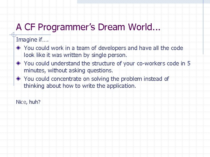 A CF Programmer's Dream World. . . Imagine if…. You could work in a