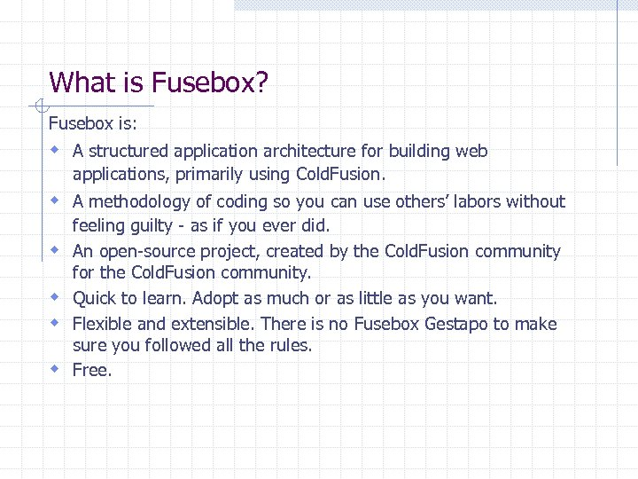 What is Fusebox? Fusebox is: w A structured application architecture for building web applications,