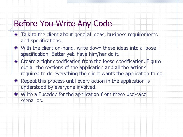 Before You Write Any Code Talk to the client about general ideas, business requirements