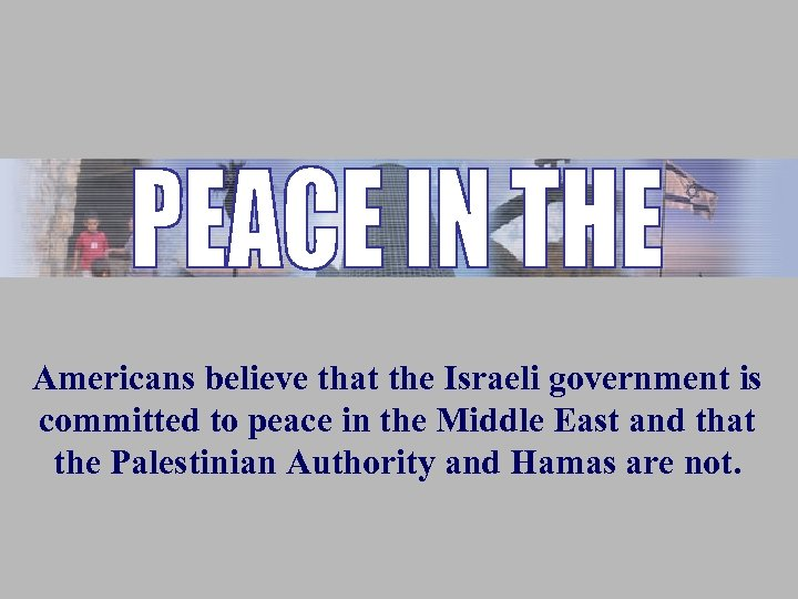 Americans believe that the Israeli government is committed to peace in the Middle East
