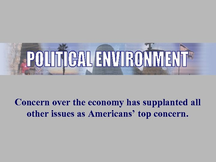 Concern over the economy has supplanted all other issues as Americans' top concern.