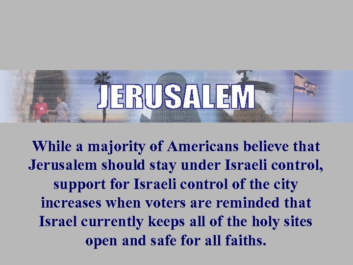 While a majority of Americans believe that Jerusalem should stay under Israeli control, support