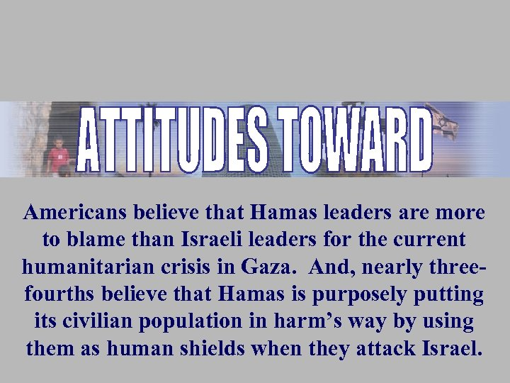 Americans believe that Hamas leaders are more to blame than Israeli leaders for the