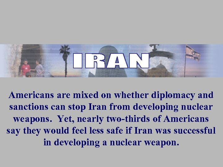 Americans are mixed on whether diplomacy and sanctions can stop Iran from developing nuclear