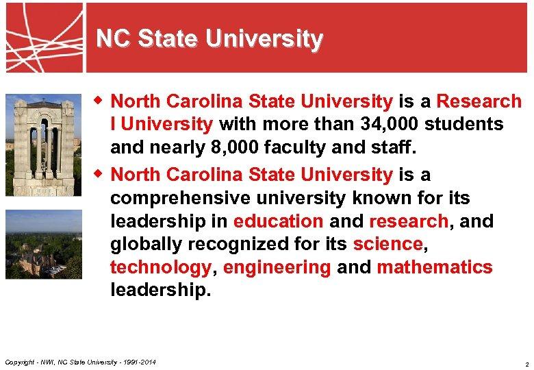 NC State University w North Carolina State University is a Research I University with
