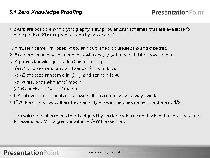 5. 1 Zero-Knowledge Proofing § ZKPs are possible with cryptography. Few popular ZKP schemes