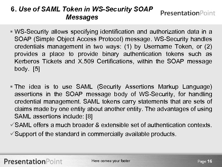 6. Use of SAML Token in WS-Security SOAP Messages § WS-Security allows specifying identification