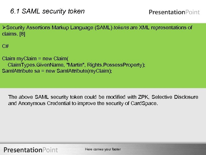 6. 1 SAML security token ØSecurity Assertions Markup Language (SAML) tokens are XML representations