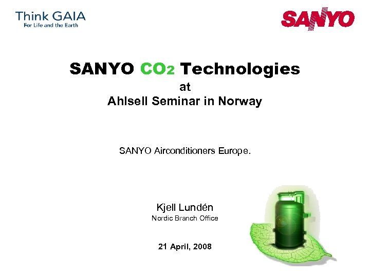 SANYO CO 2 Technologies at Ahlsell Seminar in Norway SANYO Airconditioners Europe. Kjell Lundén