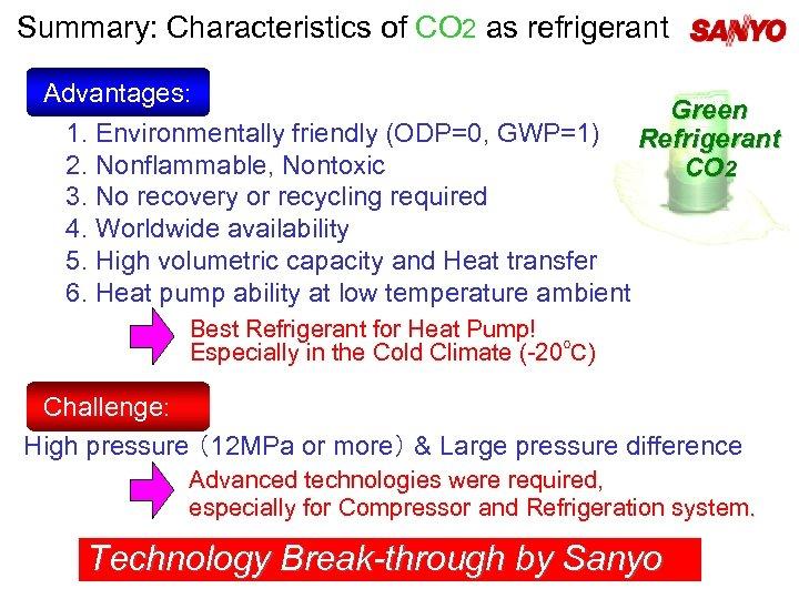 Summary: Characteristics of CO 2 as refrigerant Advantages:   Green 1. Environmentally friendly (ODP=0,