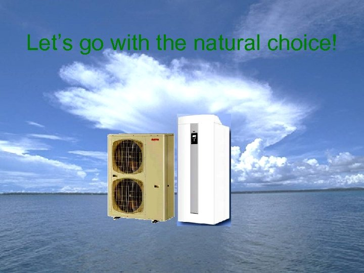 Let's go with the natural choice!